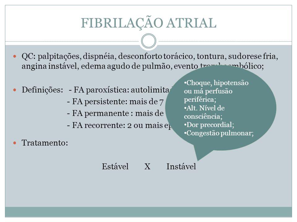 FIBRILAÇÃO ATRIAL  QC: palpitações, dispnéia, desconforto torácico, tontura, sudorese fria, angina instável, edema agudo de pulmão, evento tromboembó