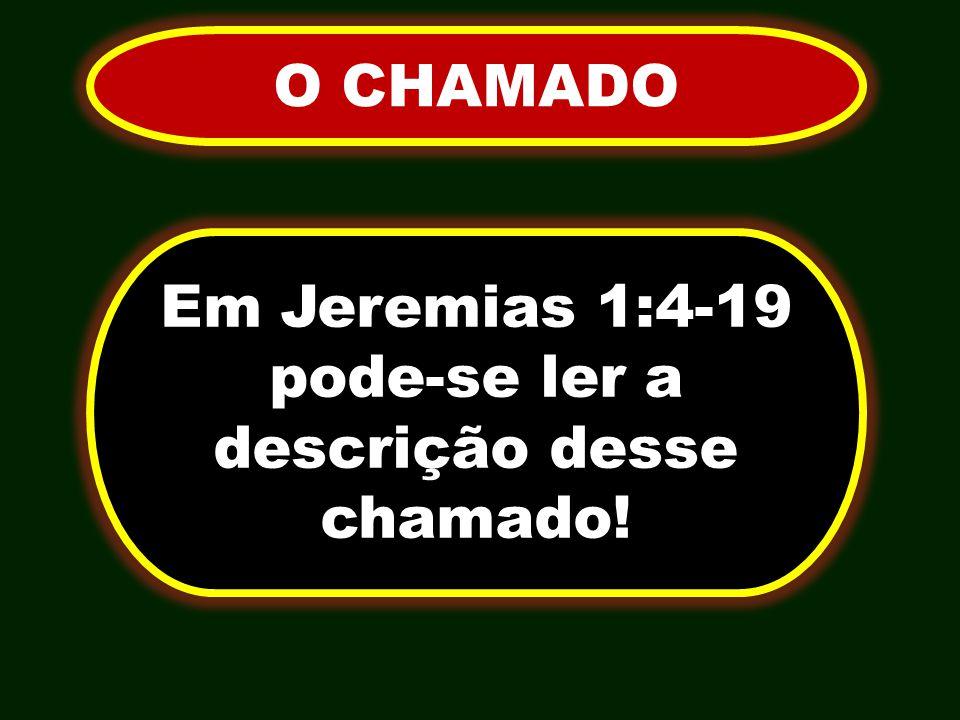 O CHAMADO Em Jeremias 1:4-19 pode-se ler a descrição desse chamado!