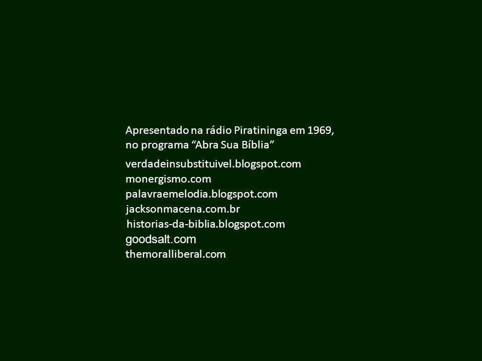 verdadeinsubstituivel.blogspot.com monergismo.com palavraemelodia.blogspot.com jacksonmacena.com.br historias-da-biblia.blogspot.com Apresentado na rá
