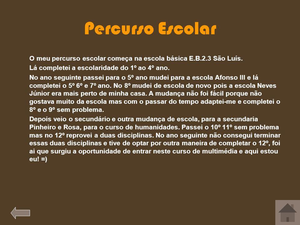 Percurso Escolar O meu percurso escolar começa na escola básica E.B.2.3 São Luís.
