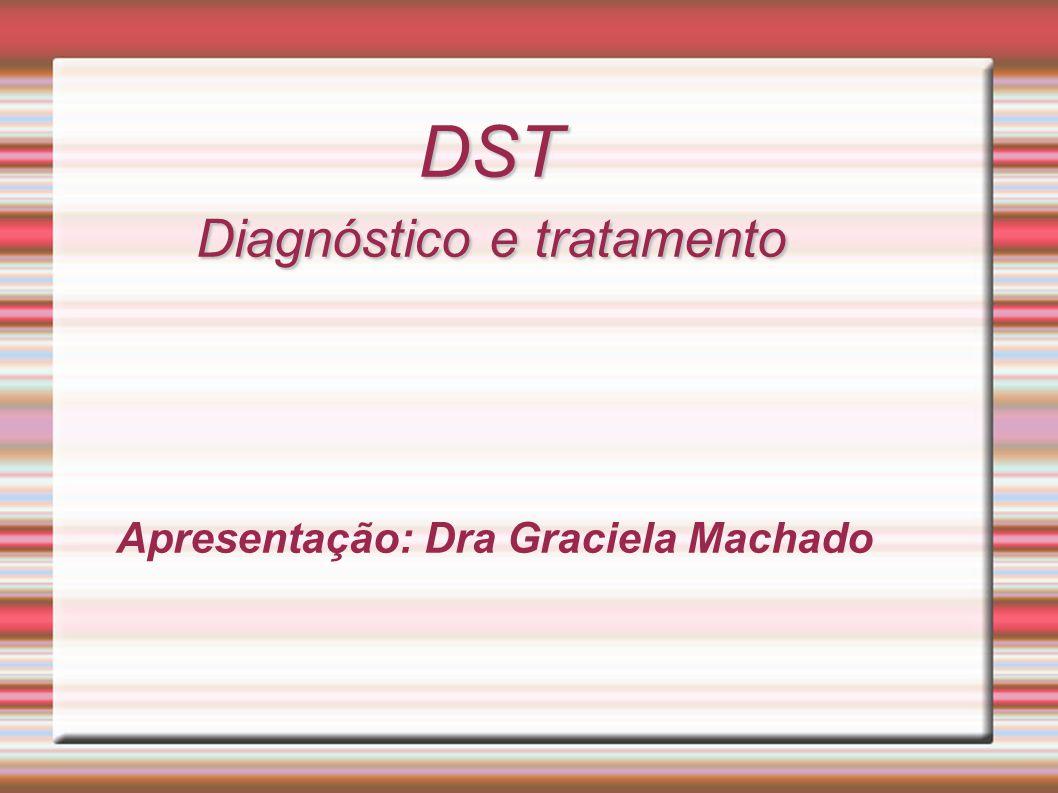 DST Diagnóstico e tratamento DST Diagnóstico e tratamento Apresentação: Dra Graciela Machado