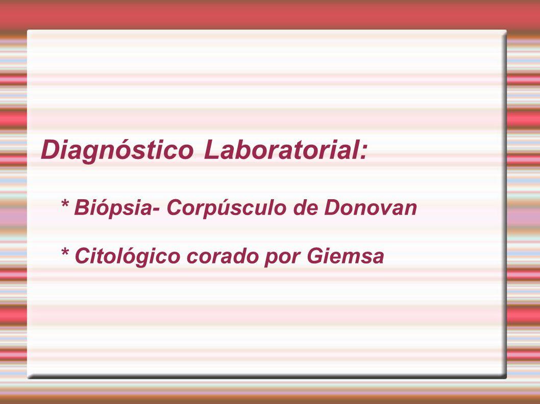 Diagnóstico Laboratorial: * Biópsia- Corpúsculo de Donovan * Citológico corado por Giemsa