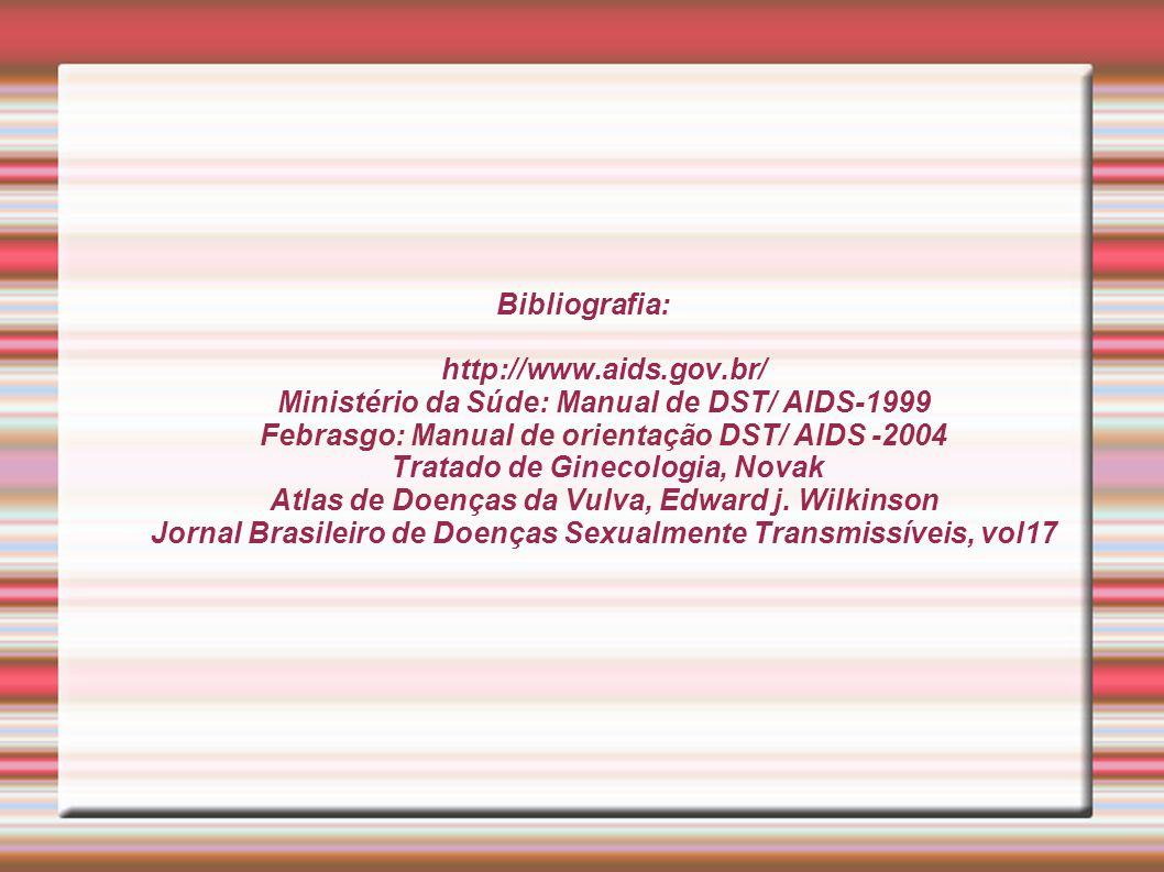 Bibliografia: http://www.aids.gov.br/ Ministério da Súde: Manual de DST/ AIDS-1999 Febrasgo: Manual de orientação DST/ AIDS -2004 Tratado de Ginecolog