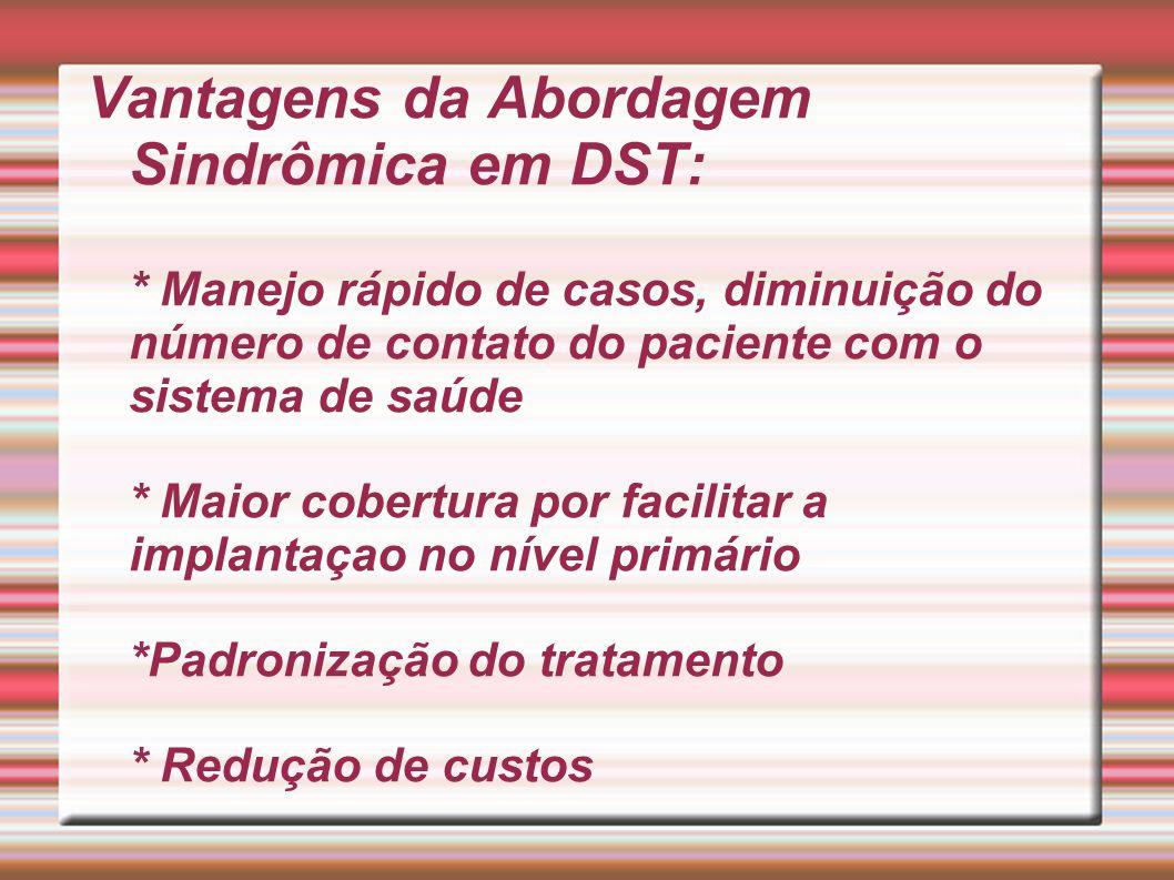 Vantagens da Abordagem Sindrômica em DST: * Manejo rápido de casos, diminuição do número de contato do paciente com o sistema de saúde * Maior cobertu