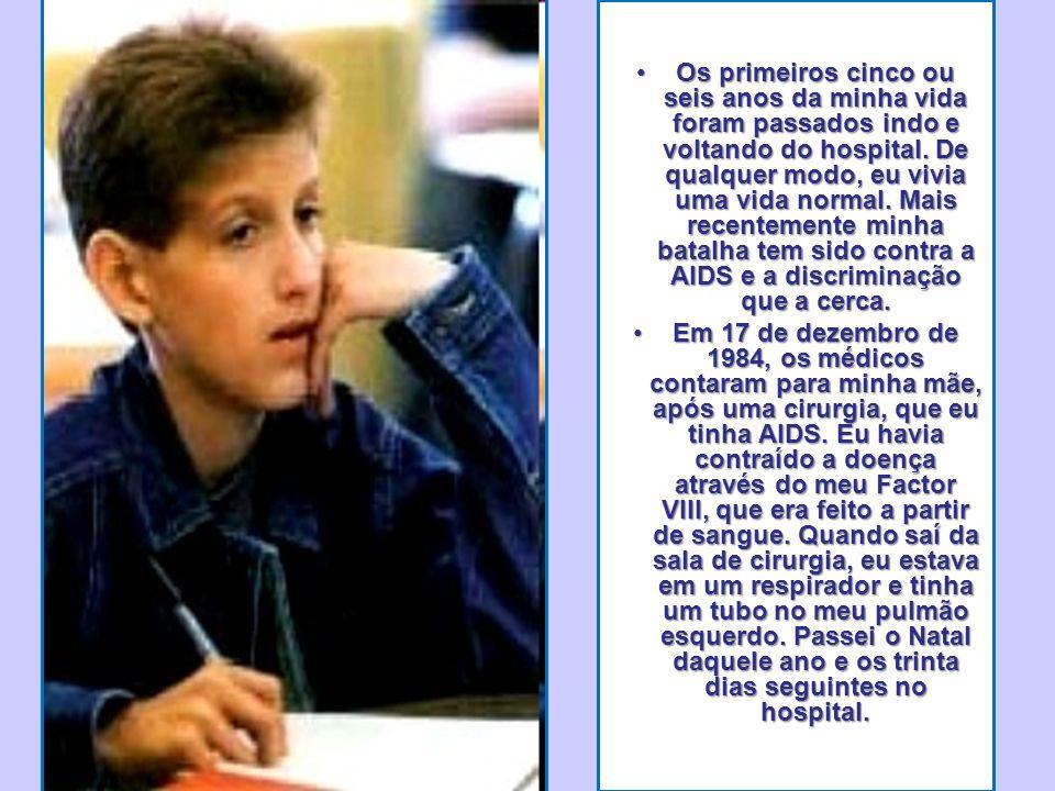 •Obrigado, comissários: Meu nome é Ryan White. Tenho dezesseis ano. Sou hemofílico, e tenho AIDS. Quando tinha apenas três anos de idade, os médicos c