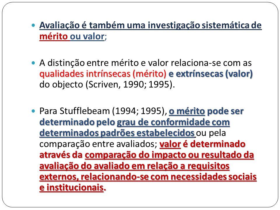  Avaliação é também uma investigação sistemática de mérito ou valor; qualidades intrínsecas (mérito) e extrínsecas (valor)  A distinção entre mérito