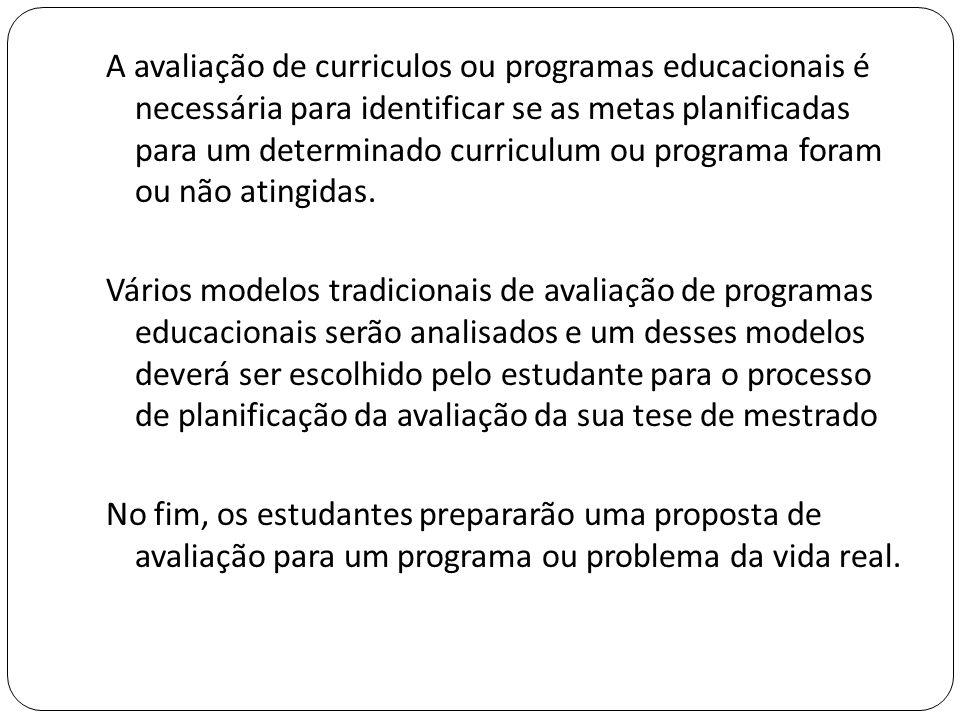 O módulo concentrará a sua atenção em matérias e métodos de:  avaliação de programas educacionais,  o papel e os objectivos de uma avaliação,  o papel do avaliador e  assuntos éticos ligados à avaliação.
