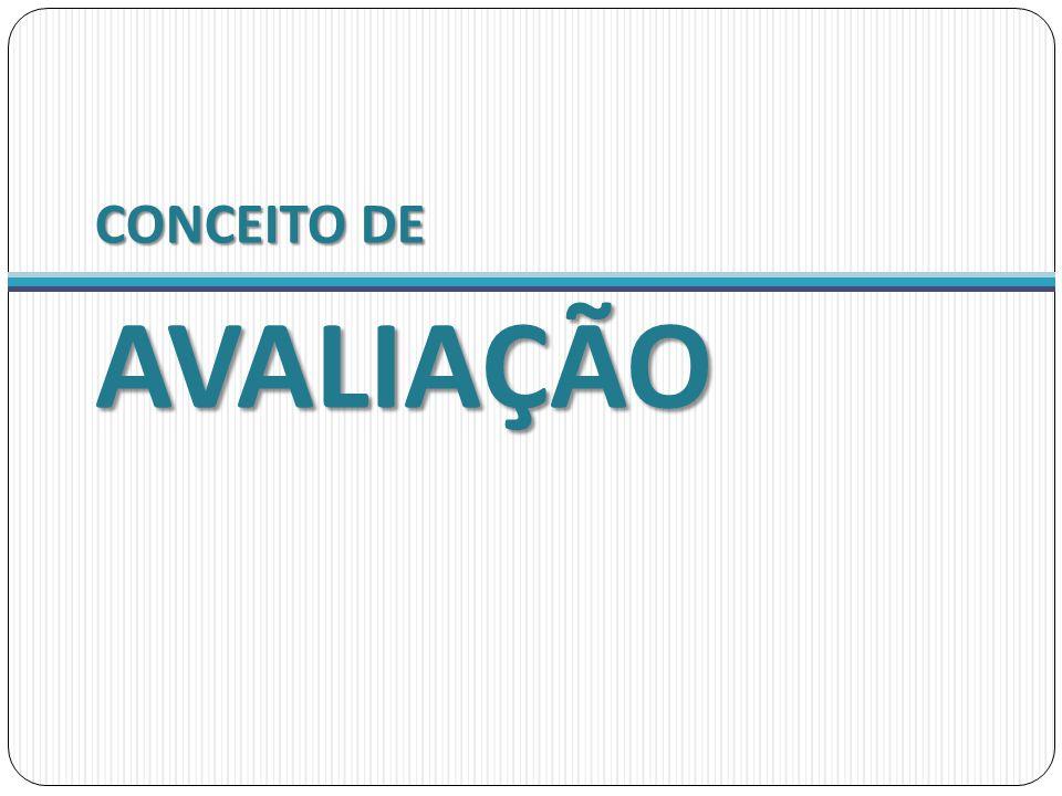 Avaliação: Avaliação é o processo de recolha e uso da informação para tomar decisões sobre um programa educacional .
