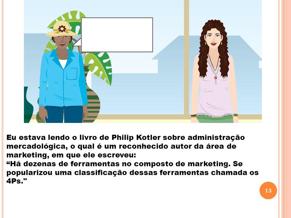 """Eu estava lendo o livro de Philip Kotler sobre administração mercadológica, o qual é um reconhecido autor da área de marketing, em que ele escreveu: """""""