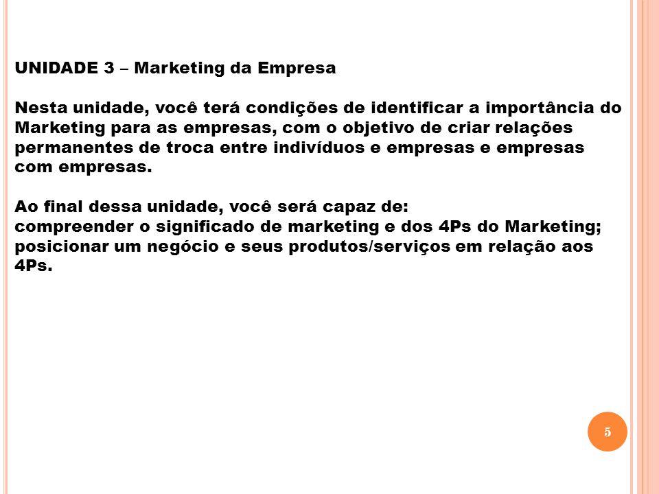 UNIDADE 3 – Marketing da Empresa Nesta unidade, você terá condições de identificar a importância do Marketing para as empresas, com o objetivo de cria