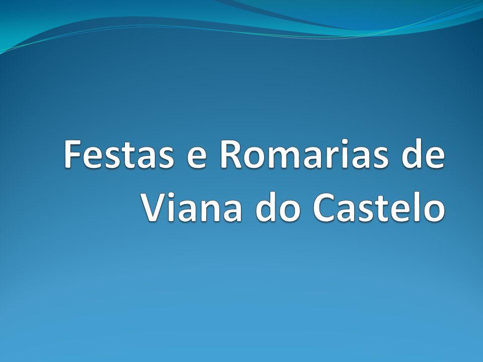 Festas e Romarias Viana do Castelo é muito conhecida sobretudo pelas suas festas e romarias.
