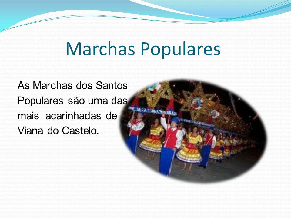 Marchas Populares As Marchas dos Santos Populares são uma das mais acarinhadas de Viana do Castelo.