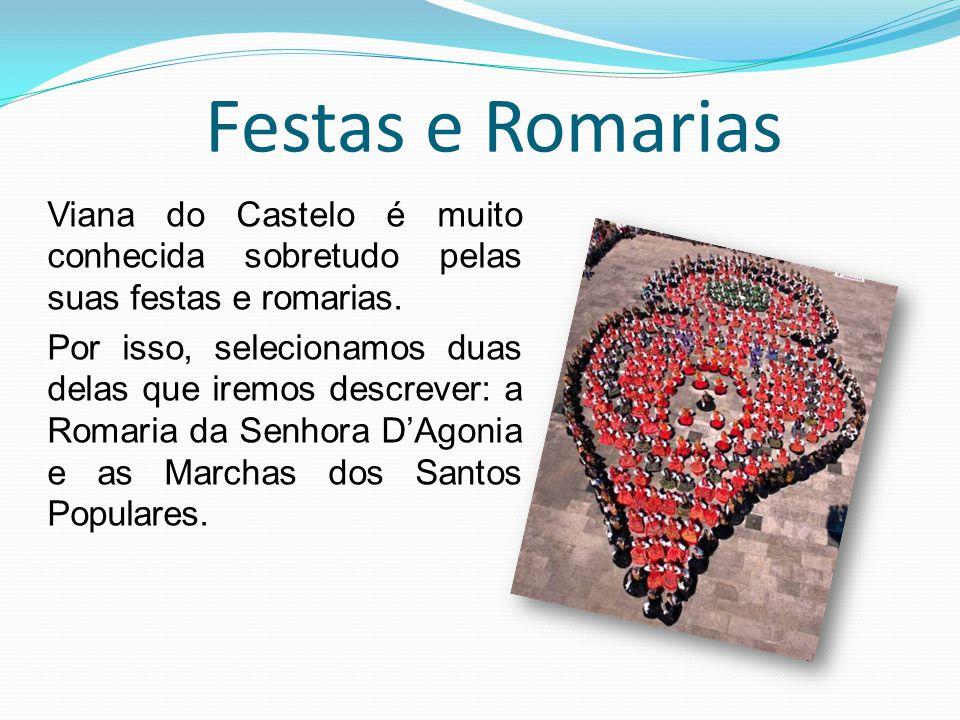 Festas e Romarias Viana do Castelo é muito conhecida sobretudo pelas suas festas e romarias. Por isso, selecionamos duas delas que iremos descrever: a