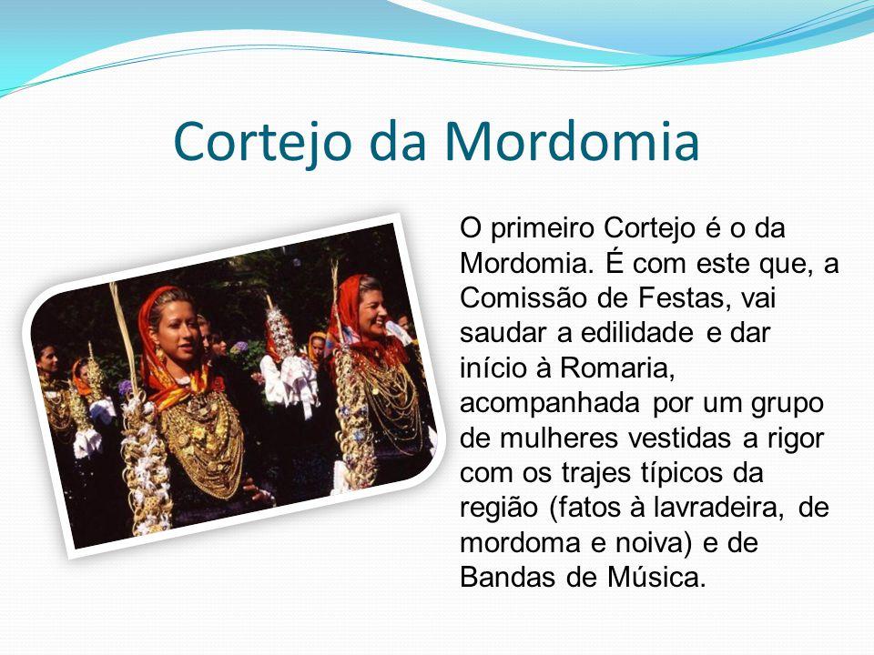 Cortejo da Mordomia O primeiro Cortejo é o da Mordomia. É com este que, a Comissão de Festas, vai saudar a edilidade e dar início à Romaria, acompanha