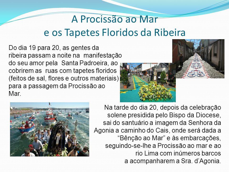 A Procissão ao Mar e os Tapetes Floridos da Ribeira Do dia 19 para 20, as gentes da ribeira passam a noite na manifestação do seu amor pela Santa Padr