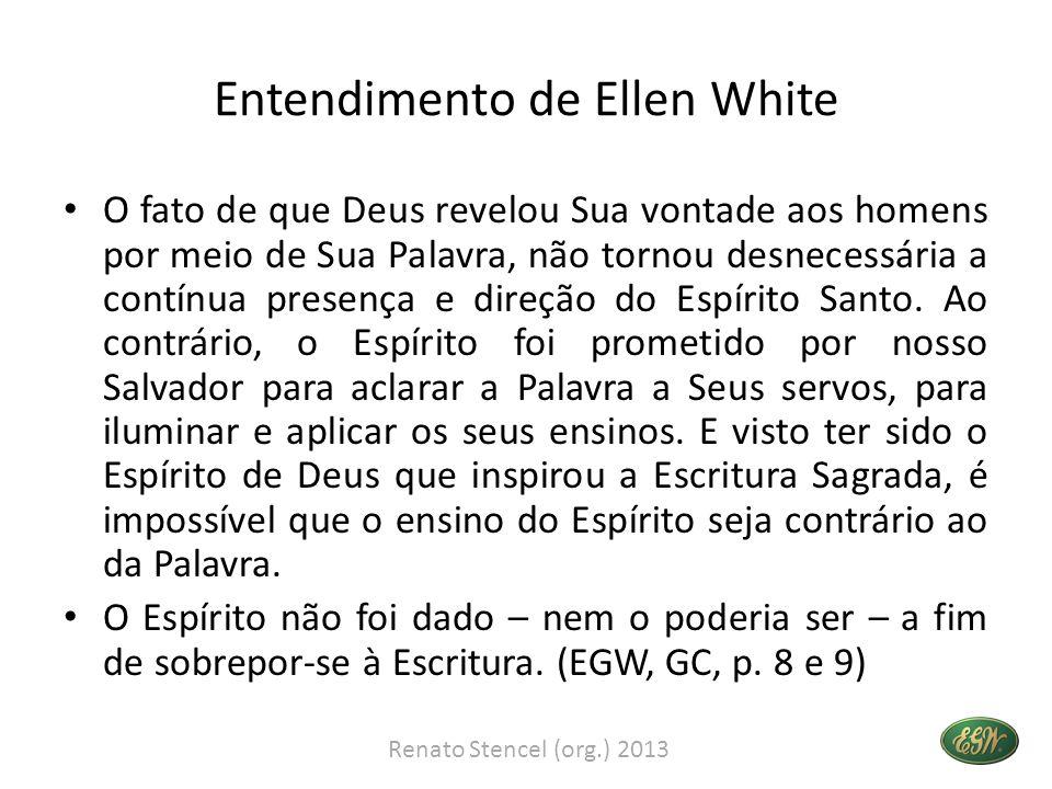Entendimento de Ellen White • Jesus Cristo prometeu: O Consolador vos ensinará todas as coisas (Jo.