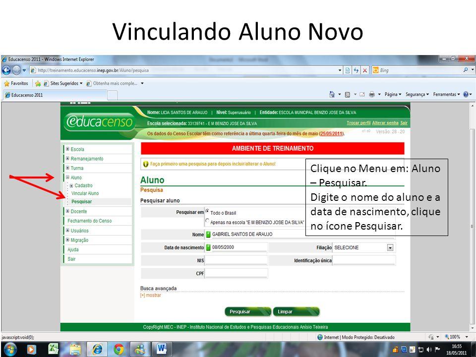 Vinculando Aluno Novo Clique no Menu em: Aluno – Pesquisar. Digite o nome do aluno e a data de nascimento, clique no ícone Pesquisar.