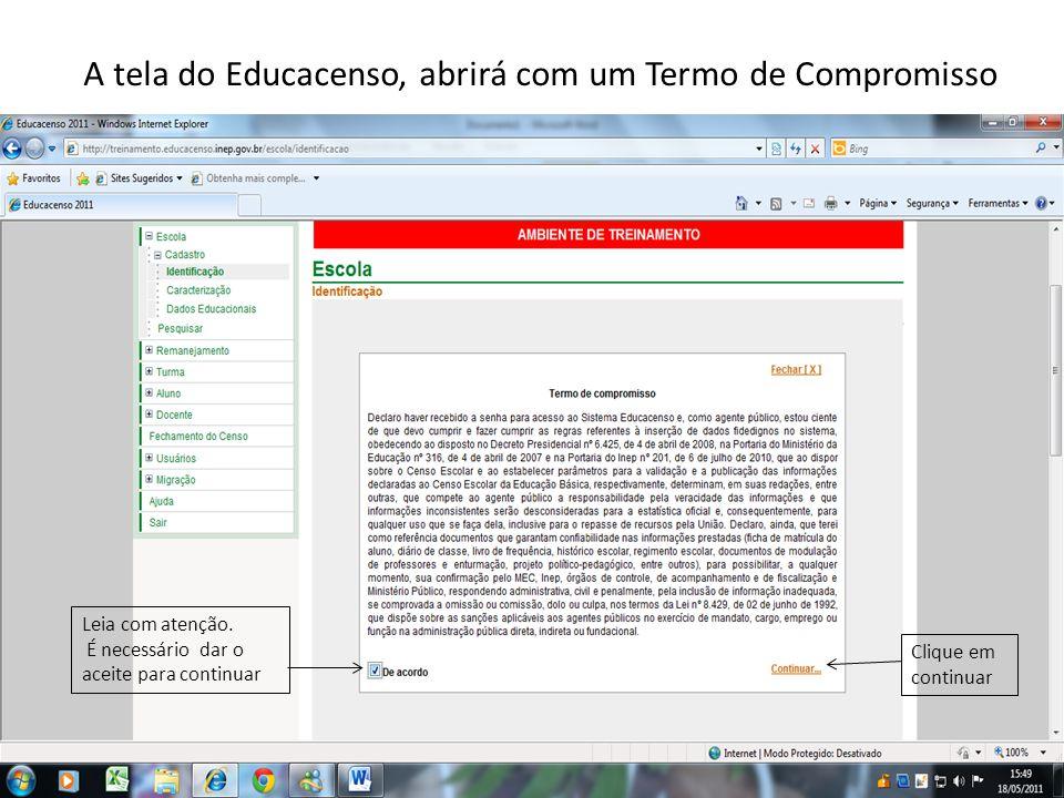 A tela do Educacenso, abrirá com um Termo de Compromisso Leia com atenção. É necessário dar o aceite para continuar Clique em continuar