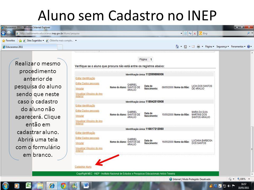 Aluno sem Cadastro no INEP Realizar o mesmo procedimento anterior de pesquisa do aluno sendo que neste caso o cadastro do aluno não aparecerá. Clique