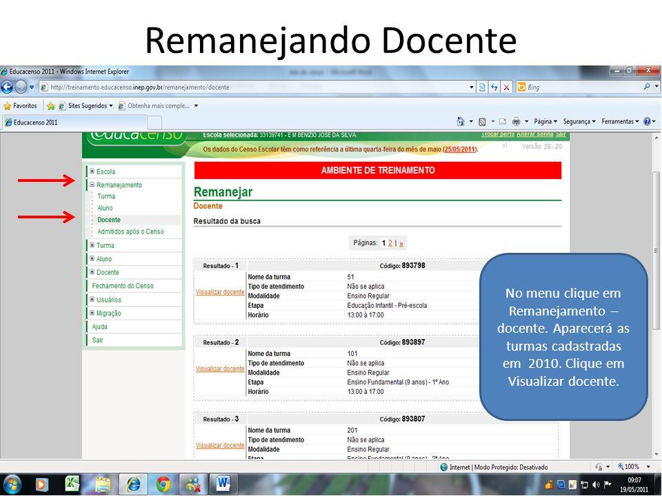 Remanejando Docente No menu clique em Remanejamento – docente. Aparecerá as turmas cadastradas em 2010. Clique em Visualizar docente.