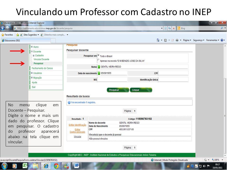 Vinculando um Professor com Cadastro no INEP No menu clique em Docente – Pesquisar. Digite o nome e mais um dado do professor. Clique em pesquisar. O