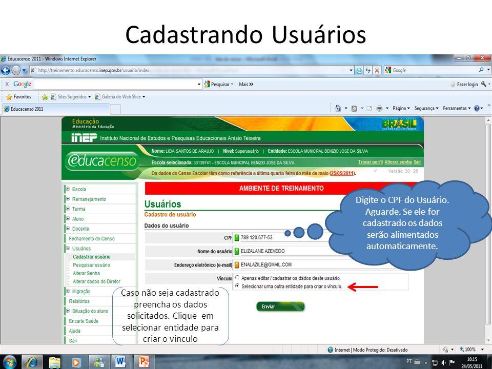 Cadastrando Usuários Digite o CPF do Usuário. Aguarde. Se ele for cadastrado os dados serão alimentados automaticamente. Caso não seja cadastrado pree
