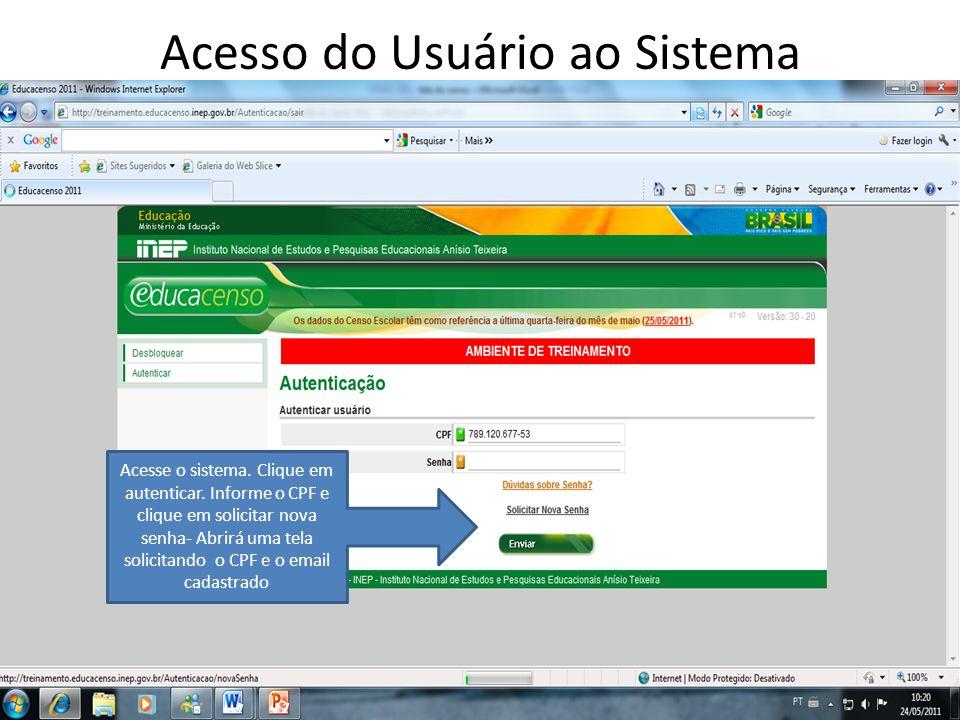 Acesso do Usuário ao Sistema Acesse o sistema. Clique em autenticar. Informe o CPF e clique em solicitar nova senha- Abrirá uma tela solicitando o CPF