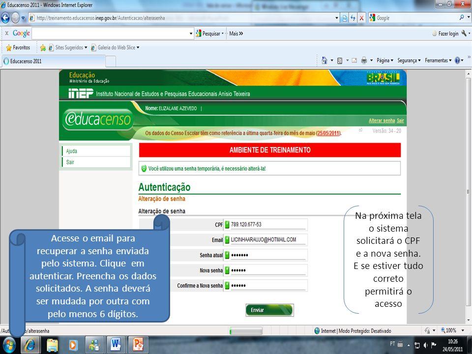 Acesse o email para recuperar a senha enviada pelo sistema. Clique em autenticar. Preencha os dados solicitados. A senha deverá ser mudada por outra c