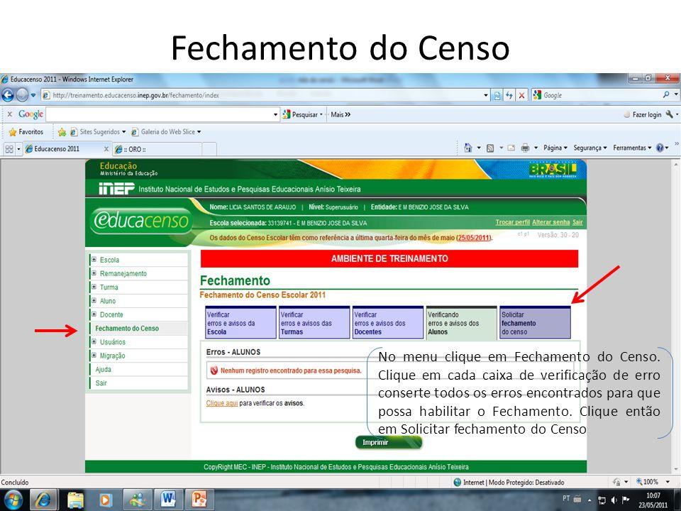 Fechamento do Censo No menu clique em Fechamento do Censo. Clique em cada caixa de verificação de erro conserte todos os erros encontrados para que po