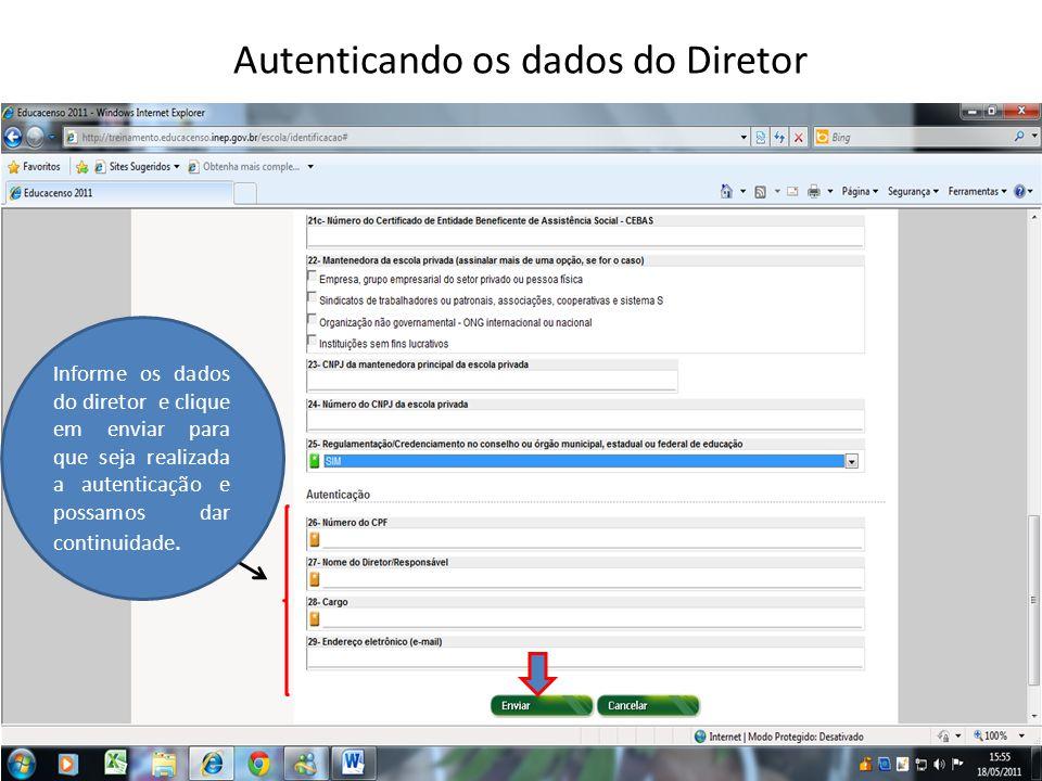 Autenticando os dados do Diretor Informe os dados do diretor e clique em enviar para que seja realizada a autenticação e possamos dar continuidade.