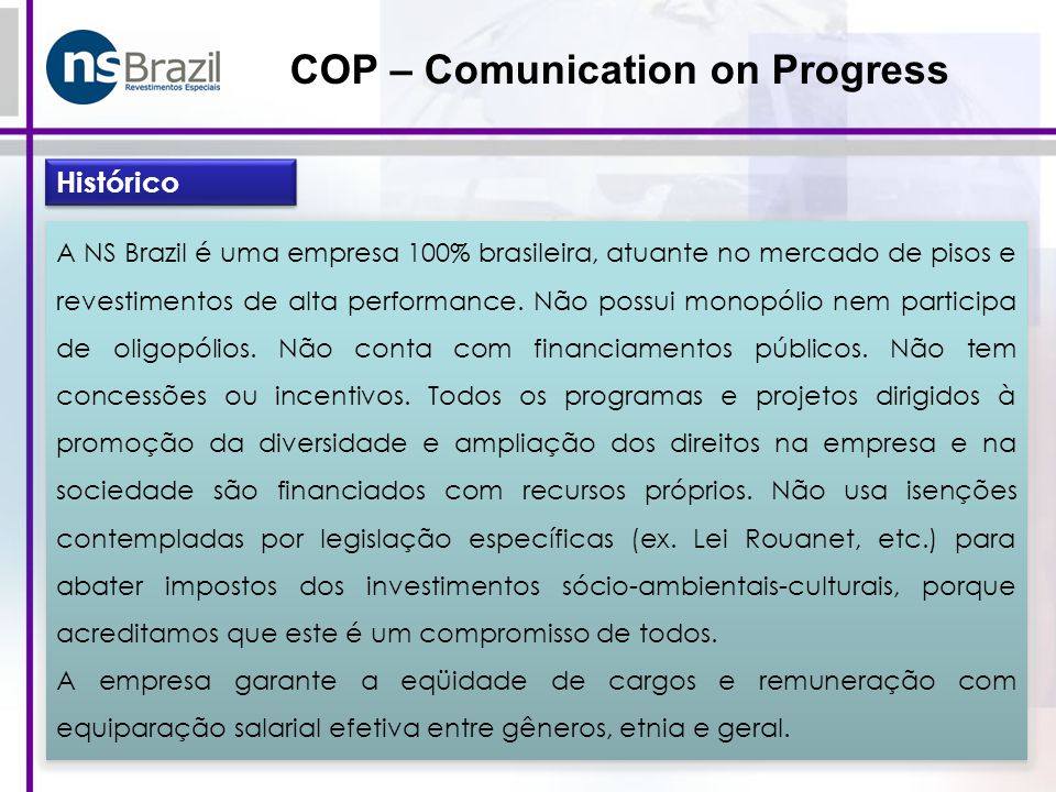 COP – Comunication on Progress A NS Brazil é uma empresa 100% brasileira, atuante no mercado de pisos e revestimentos de alta performance.