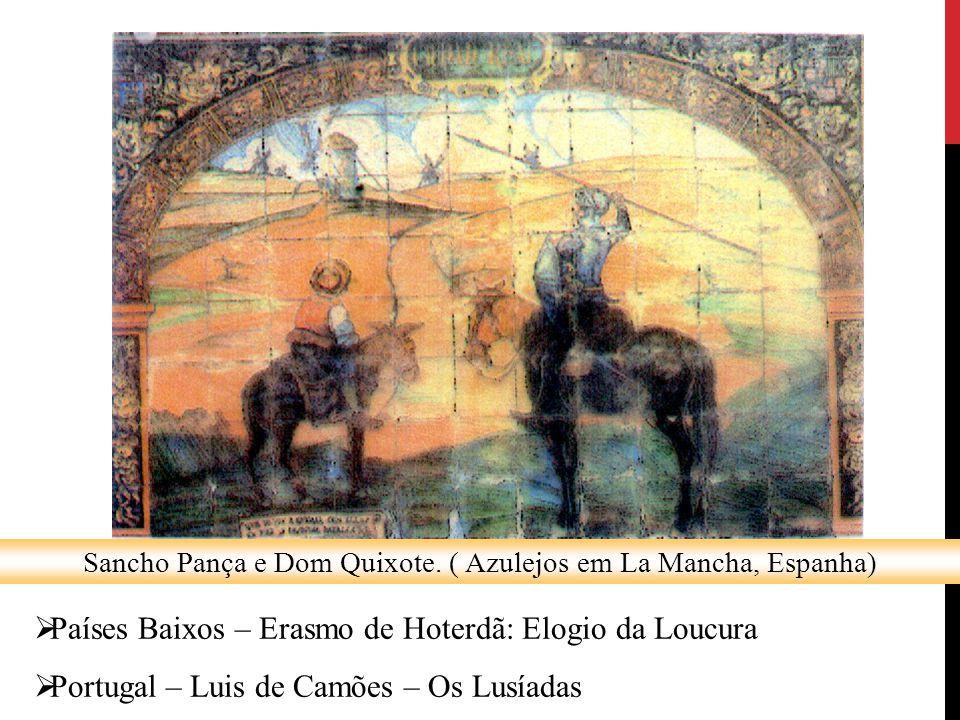 Sancho Pança e Dom Quixote. ( Azulejos em La Mancha, Espanha)  Países Baixos – Erasmo de Hoterdã: Elogio da Loucura  Portugal – Luis de Camões – Os