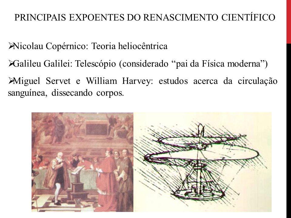 """PRINCIPAIS EXPOENTES DO RENASCIMENTO CIENTÍFICO  Nicolau Copérnico: Teoria heliocêntrica  Galileu Galilei: Telescópio (considerado """"pai da Física mo"""