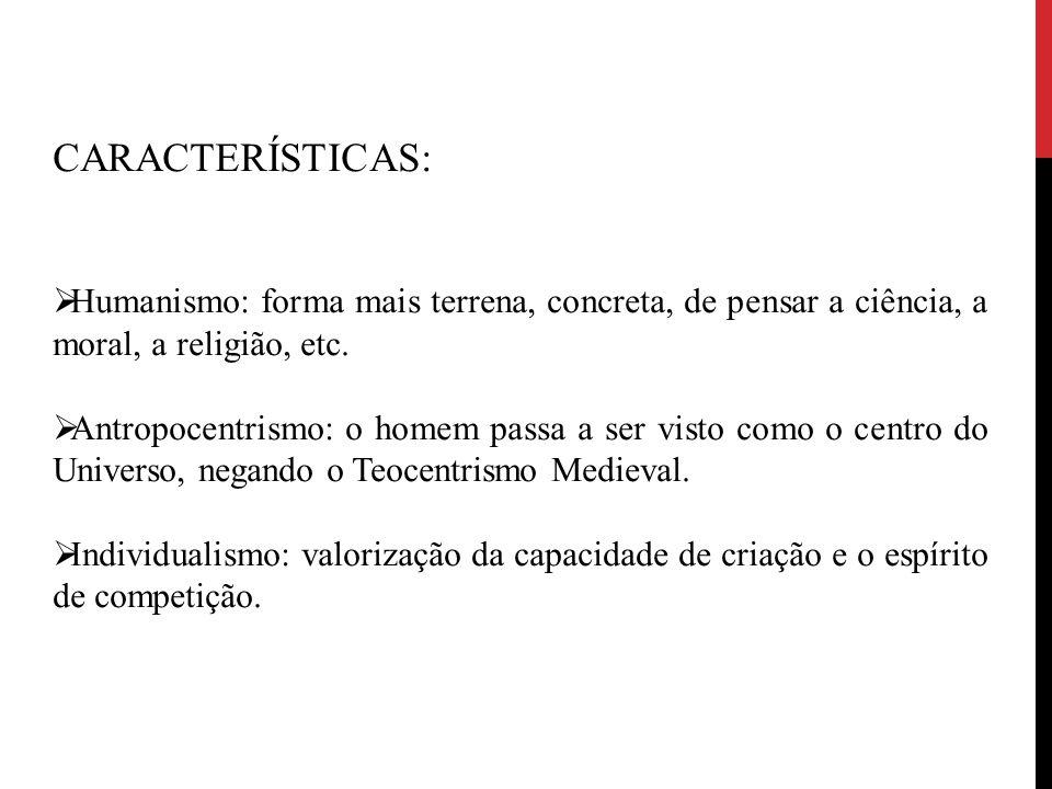 CARACTERÍSTICAS:  Racionalismo: sobreposição da ciência (experimentalismo) sobre a fé (dogmas).