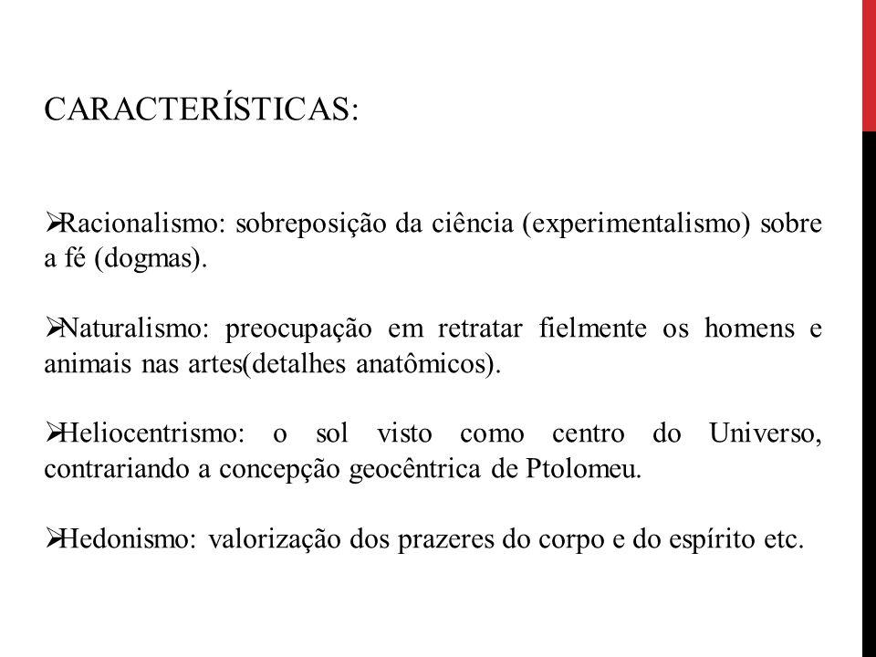 CARACTERÍSTICAS:  Racionalismo: sobreposição da ciência (experimentalismo) sobre a fé (dogmas).  Naturalismo: preocupação em retratar fielmente os h