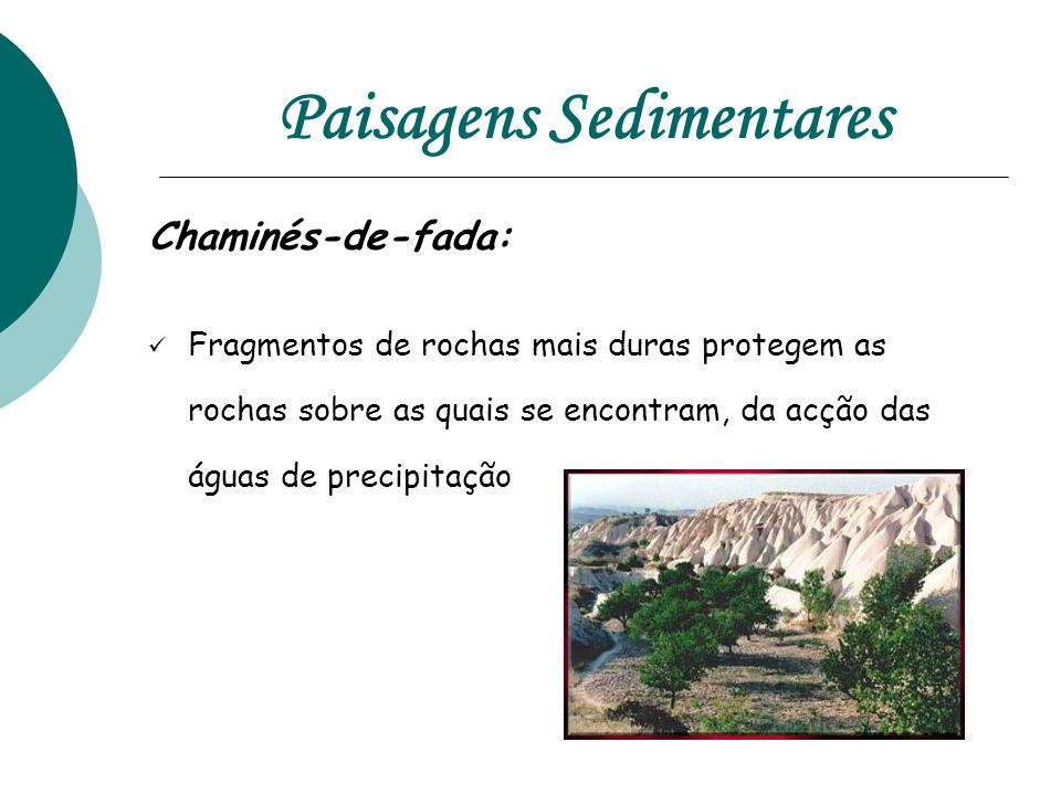 Paisagens Sedimentares Chaminés-de-fada:  Fragmentos de rochas mais duras protegem as rochas sobre as quais se encontram, da acção das águas de precipitação