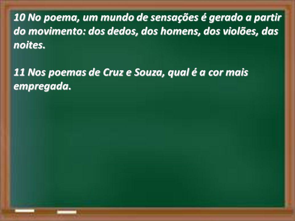 10 No poema, um mundo de sensações é gerado a partir do movimento: dos dedos, dos homens, dos violões, das noites. 11 Nos poemas de Cruz e Souza, qual