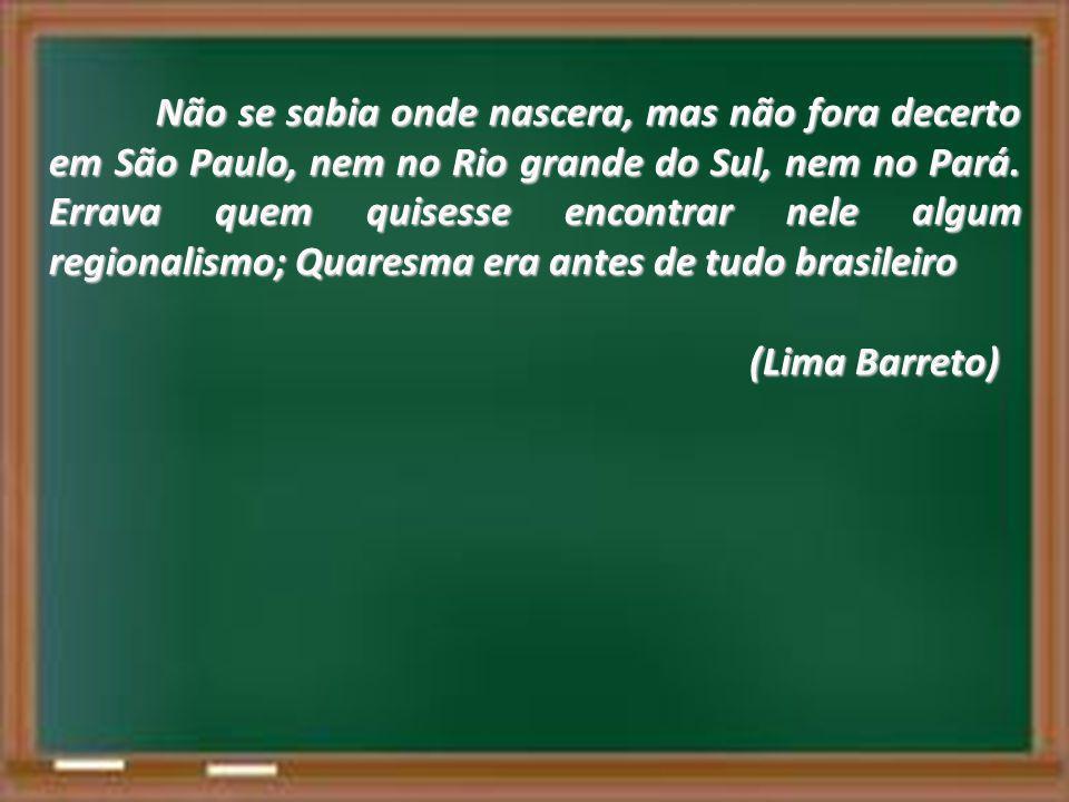 Não se sabia onde nascera, mas não fora decerto em São Paulo, nem no Rio grande do Sul, nem no Pará. Errava quem quisesse encontrar nele algum regiona