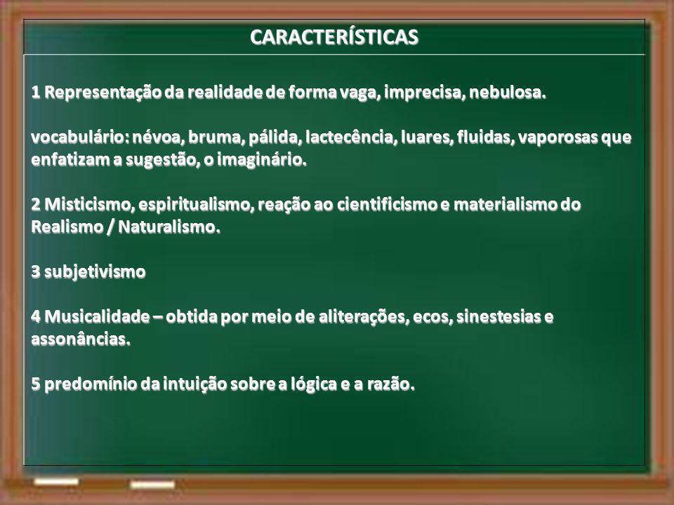 CARACTERÍSTICAS 1 Representação da realidade de forma vaga, imprecisa, nebulosa. vocabulário: névoa, bruma, pálida, lactecência, luares, fluidas, vapo