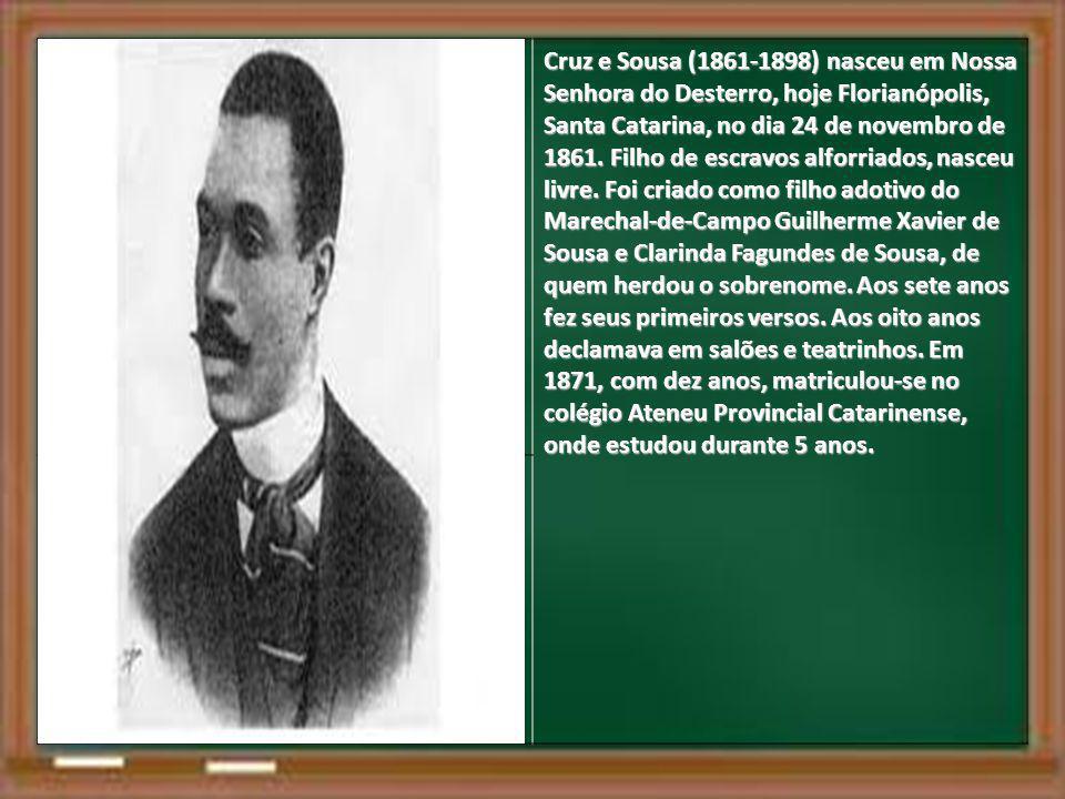 Cruz e Sousa (1861-1898) nasceu em Nossa Senhora do Desterro, hoje Florianópolis, Santa Catarina, no dia 24 de novembro de 1861. Filho de escravos alf