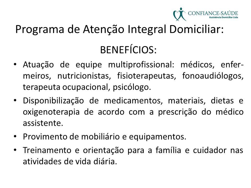Programa de Atenção Integral Domiciliar: BENEFÍCIOS: • Atuação de equipe multiprofissional: médicos, enfer- meiros, nutricionistas, fisioterapeutas, f