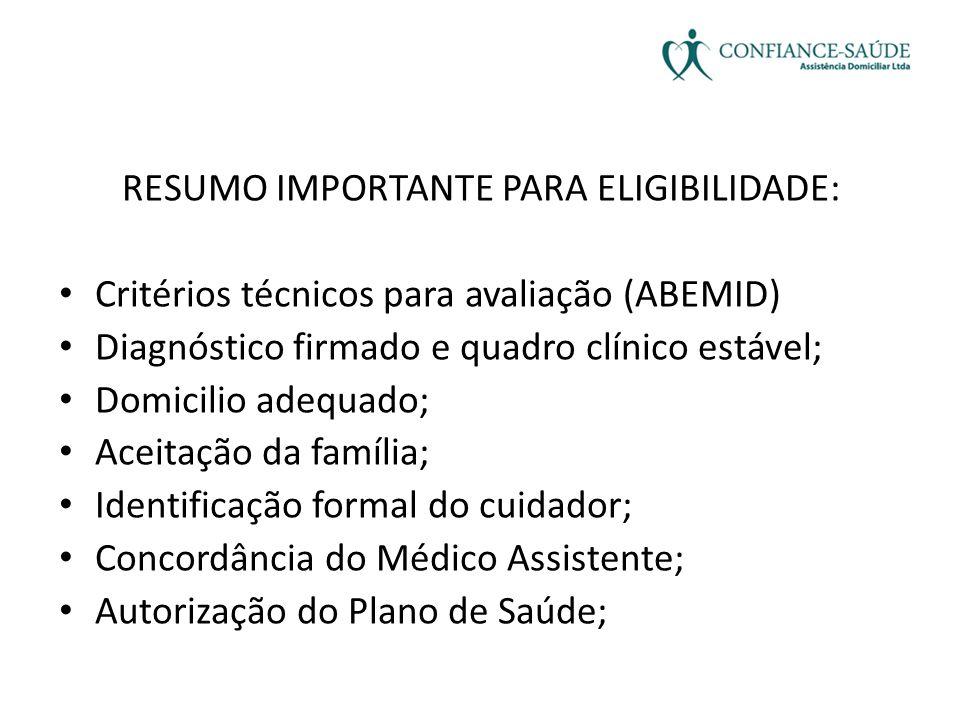 RESUMO IMPORTANTE PARA ELIGIBILIDADE: • Critérios técnicos para avaliação (ABEMID) • Diagnóstico firmado e quadro clínico estável; • Domicilio adequad