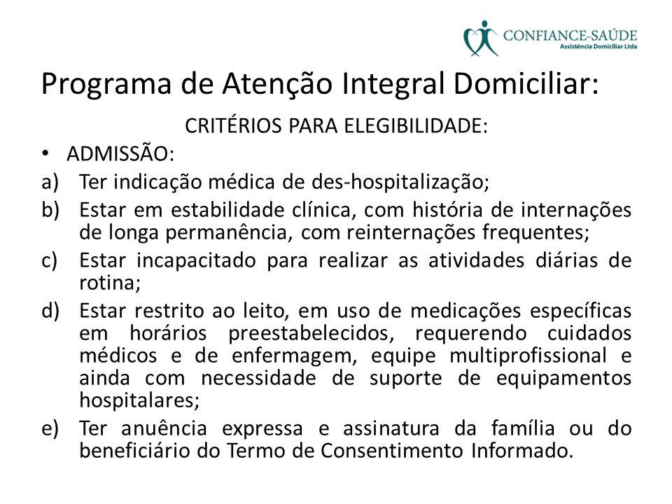 Programa de Atenção Integral Domiciliar: CRITÉRIOS PARA ELEGIBILIDADE: • ADMISSÃO: a)Ter indicação médica de des-hospitalização; b)Estar em estabilida