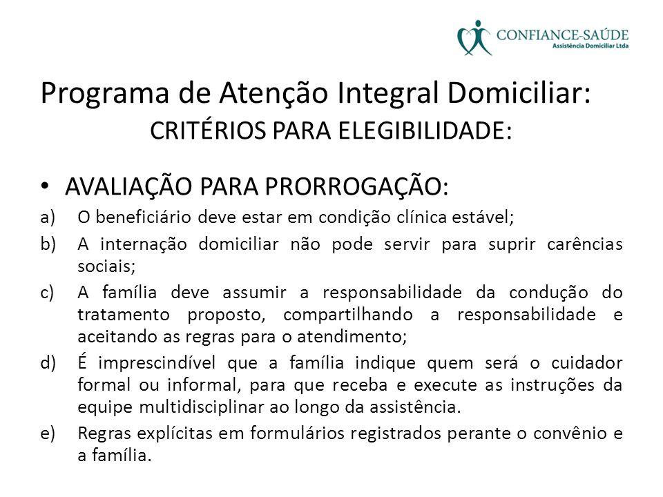 Programa de Atenção Integral Domiciliar: CRITÉRIOS PARA ELEGIBILIDADE: • AVALIAÇÃO PARA PRORROGAÇÃO: a)O beneficiário deve estar em condição clínica e