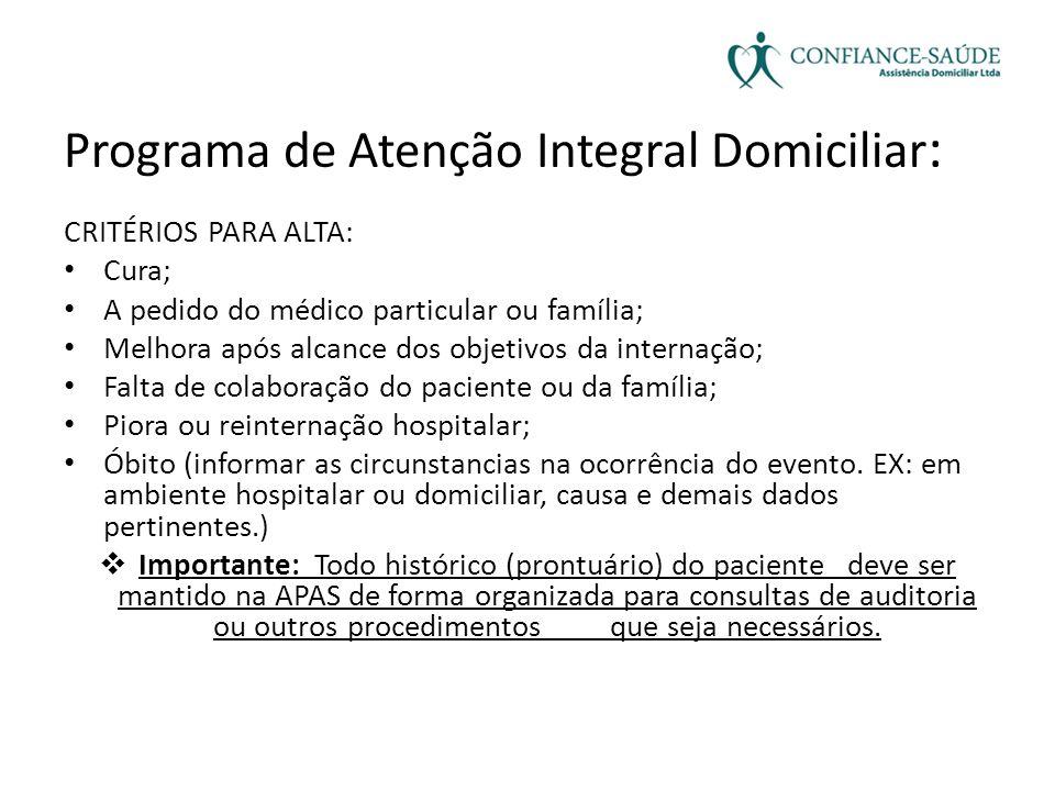 Programa de Atenção Integral Domiciliar : CRITÉRIOS PARA ALTA: • Cura; • A pedido do médico particular ou família; • Melhora após alcance dos objetivo