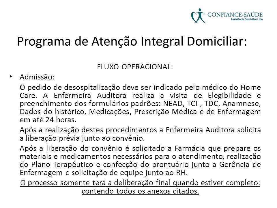 Programa de Atenção Integral Domiciliar: FLUXO OPERACIONAL: • Admissão: O pedido de desospitalização deve ser indicado pelo médico do Home Care. A Enf