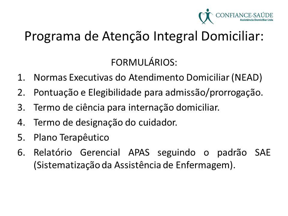 Programa de Atenção Integral Domiciliar: FORMULÁRIOS: 1.Normas Executivas do Atendimento Domiciliar (NEAD) 2.Pontuação e Elegibilidade para admissão/p