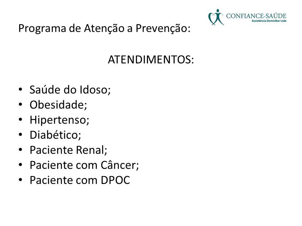 Programa de Atenção a Prevenção: ATENDIMENTOS: • Saúde do Idoso; • Obesidade; • Hipertenso; • Diabético; • Paciente Renal; • Paciente com Câncer; • Pa