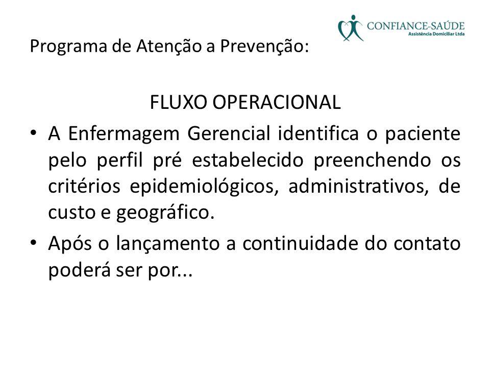 Programa de Atenção a Prevenção: FLUXO OPERACIONAL • A Enfermagem Gerencial identifica o paciente pelo perfil pré estabelecido preenchendo os critério