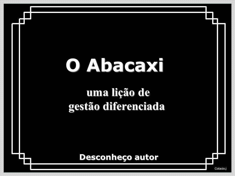 Colacio.j O Abacaxi uma lição de gestão diferenciada Desconheço autor